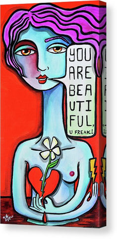 You are Beautiful. U Freak. | Canvas Prints