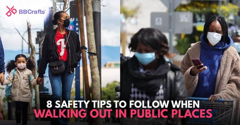 8 Safety Tips to Follow When Walking Out In Public Places