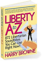 Liberty A to Z: 872 Libertarian Soundbites You Can Use Right Now!