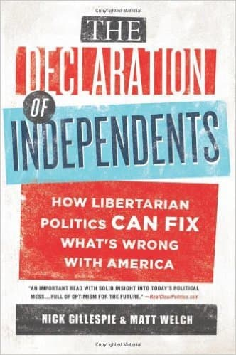 The Declaration of Independents: How Libertarian Politics Can Fix What's Wrong with America (Hardcover)