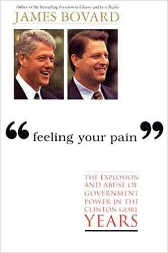 """Feeling Your Pain"" The Explosion and Abuse of Government Power in the Clinton-Gore Years Hardback"