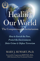 Healing Our World: The Compassion of Libertarianism - 4th Edition
