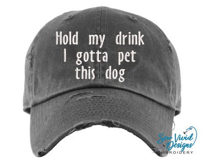 Hold My Drink I Gotta Pet this Dog Hat | Baseball Cap OR Ponytail Hat - Sew Vivid Designs