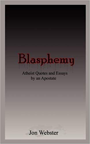Blasphemy: Atheist Quotes and Essays by an Apostate
