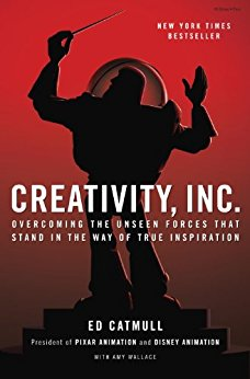Creativity, Inc. : Overcoming the Unseen Forces That Stand in the Way of True Inspiration