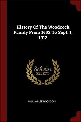 History Of The Woodcock Family From 1692 To Sept. 1, 1912