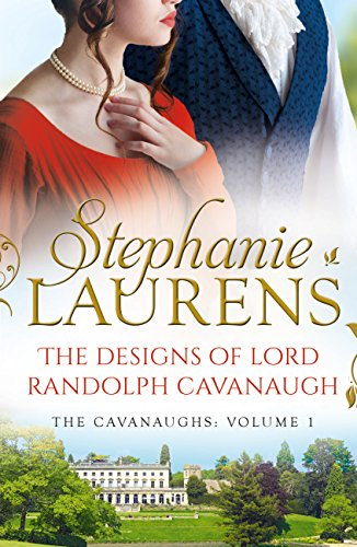 The Designs Of Lord Randolph Cavanaugh: #1 New York Times bestselling author Stephanie Laurens returns with an uputdownable new historical romance