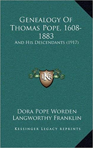 Genealogy Of Thomas Pope, 1608-1883: And His Descendants (1917)