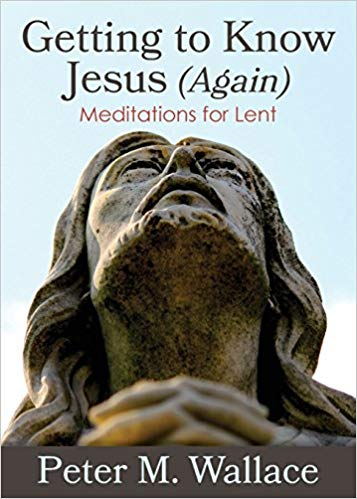 Getting to Know Jesus (Again): Meditations for Lent