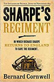 Sharpe's Regiment: Richard Sharpe and the Invasion of France, June to November 1913. Bernard Cornwell (The Sharpe Series)