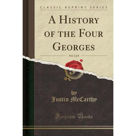 A History of the Four Georges, Vol. 1 of 4 (Classic Reprint)