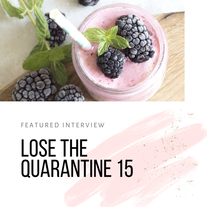 Expert Interview - Lose the Quarantine 15