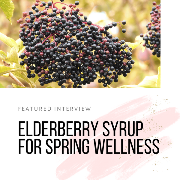 Featured Expert - Elderberry Syrup for Spring Wellness