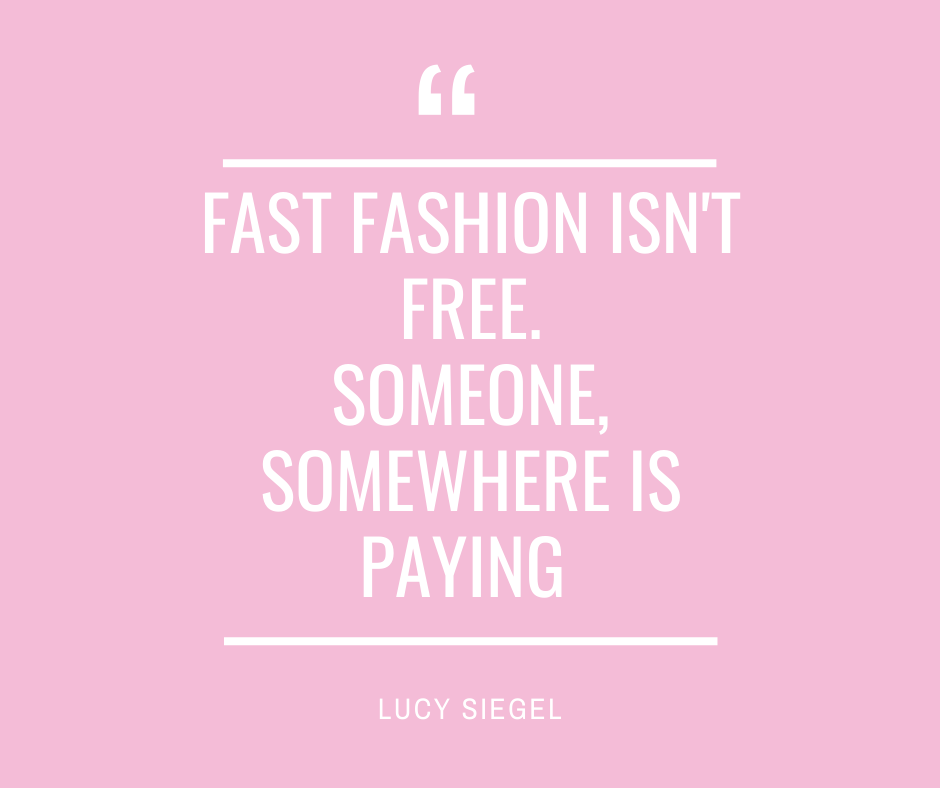 Fast Fashion Isn't Free. Somewhere someone is paying. Lucy Siegel | Fashion Revolution