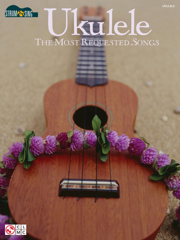 UKULELE – THE MOST REQUESTED SONGS Strum & Sing Series