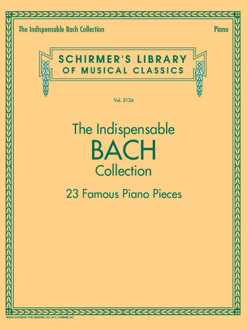 THE INDISPENSABLE BACH COLLECTION – 23 FAMOUS PIANO PIECES Schirmer's Library of Musical Classics Vol. 2124