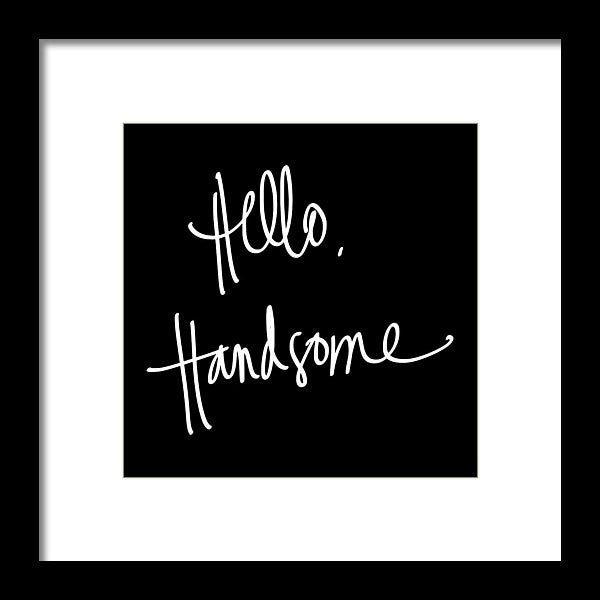 Hello Handsome Framed Print by South Social Studio