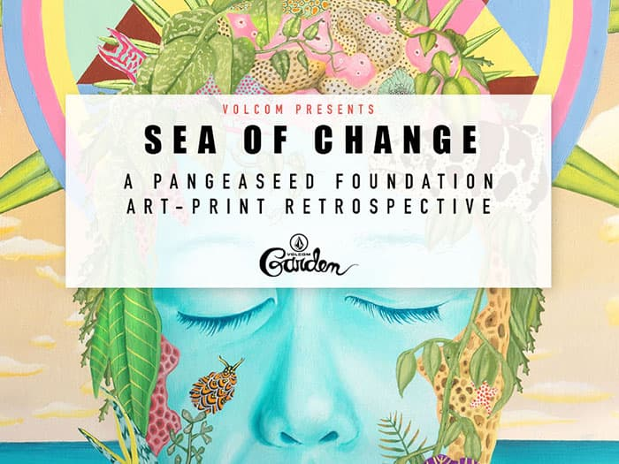 Sea Of Change: A Pangeaseed Foundation Art-Print Retrospective + Fundraiser At Volcom Garden
