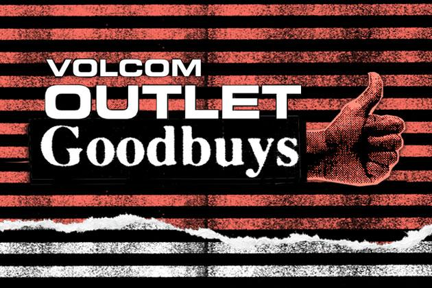 VOLCOM OUTLET GOODBUYS PROMOTIONS