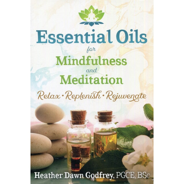 Essential Oils for Mindfulness and Meditation - Heather Dawn Godfrey
