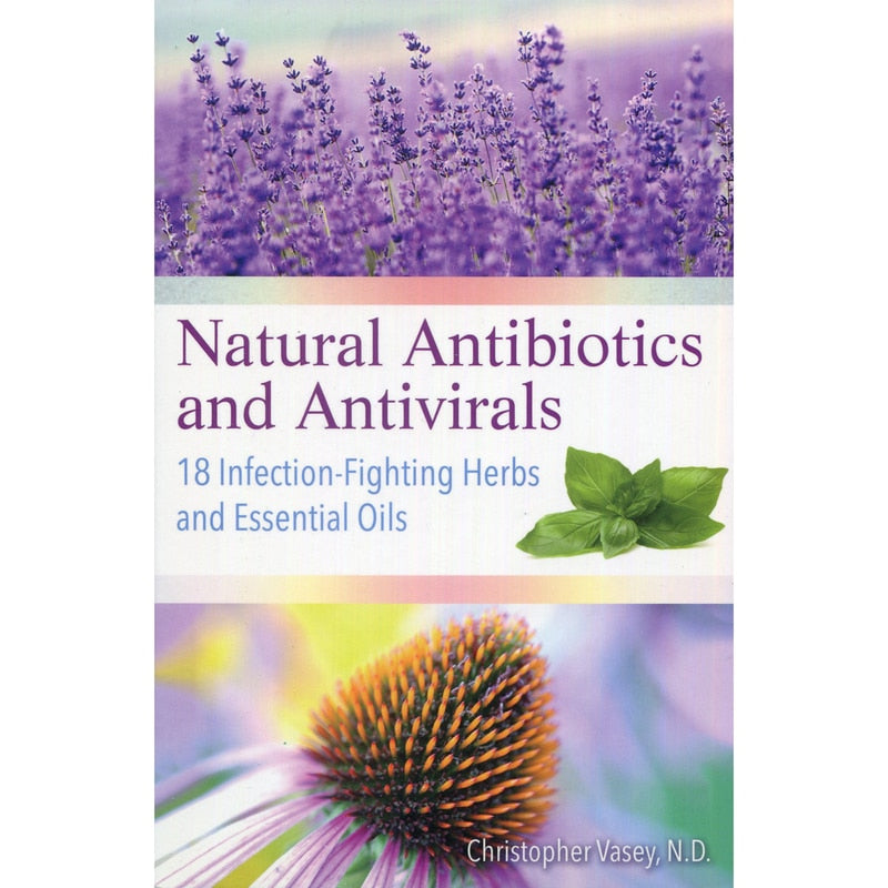Natural Antibiotics and Antivirals - Christopher Vasey