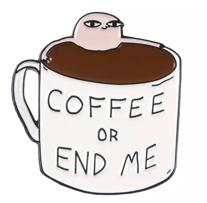 Coffee Or End Me pin