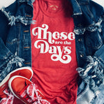 These Are The Days Graphic T-Shirt - Brand Squawk Apparel