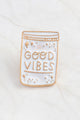 GOOD VIBES Pin