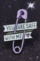 You Are Safe With Me Pin