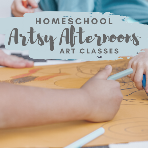 Artsy Afternoons - Homeschool