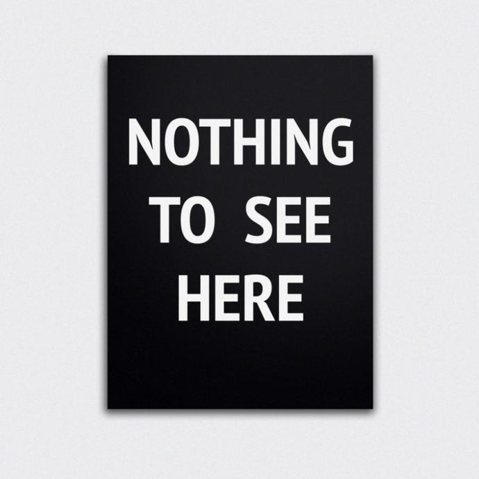 Nothing to see here print