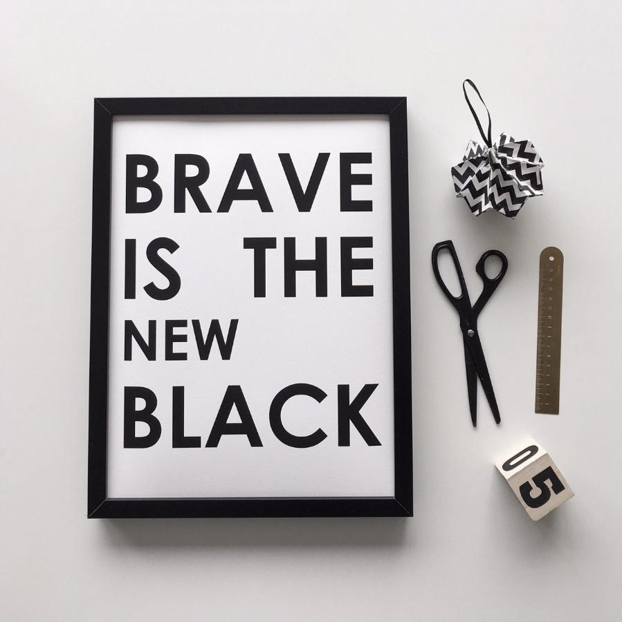 Brave is the new black print