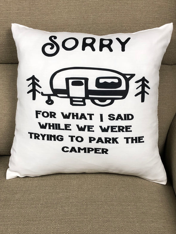 Sorry For What I said When We Were Trying to Park the Camper Burlap Pillow Cover
