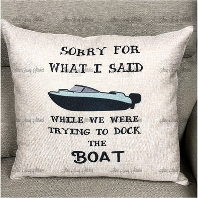 Burlap Pillow Cover Sorry For What I Said While We Were Trying To Dock the Boat