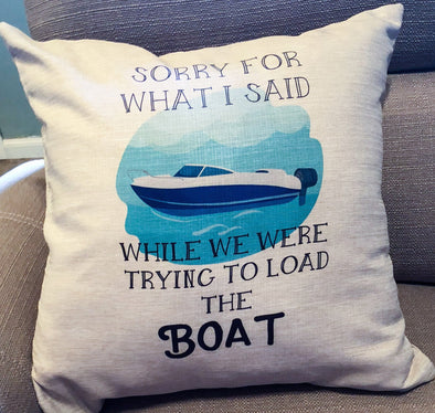 Boat Pillow Cover Sorry for what I said when we were trying to Load the boat