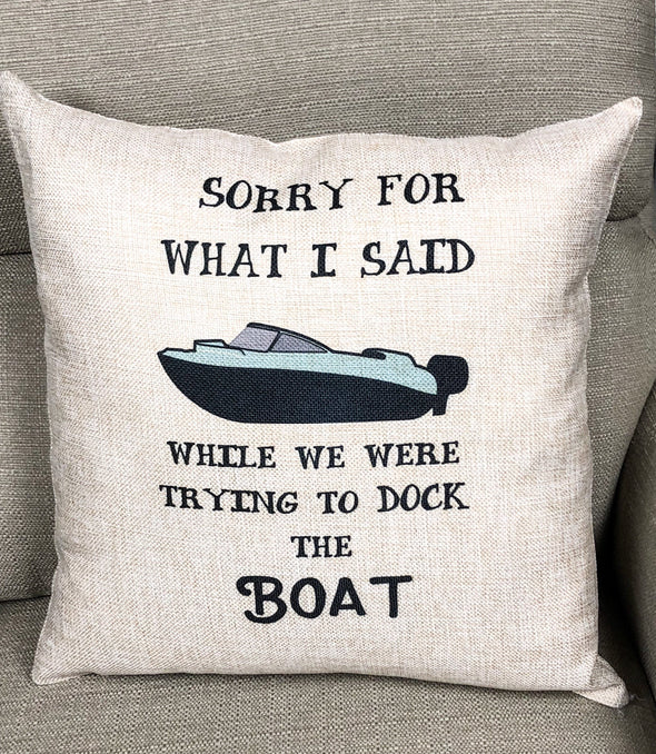 Sorry For What I Said When We Were Trying to Dock The Boat Lake Decor Pillow Cover