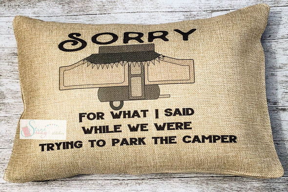 Sorry for what I said while parking the Camper Popup Camper Camping Pillow Cover