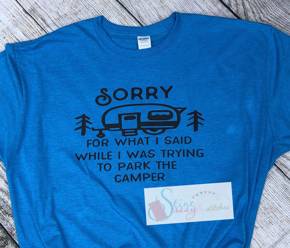 Sorry For What I Said While I Was Trying To Park The Camper Camping T-Shirt Funny Camper T-shirt|Sorry graphic t-shirt
