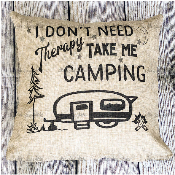 I Don't Need Therapy Take Me Camping Burlap Pillow Cover