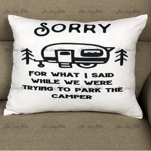 Sorry For What I Said While We Were Trying To Park The Camper White Pillow