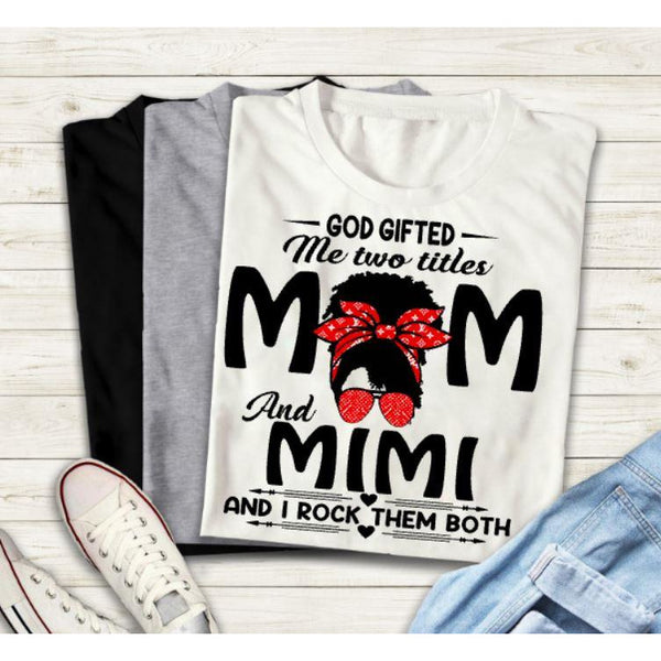 God Gifted Me Mom and Mimi T-Shirt