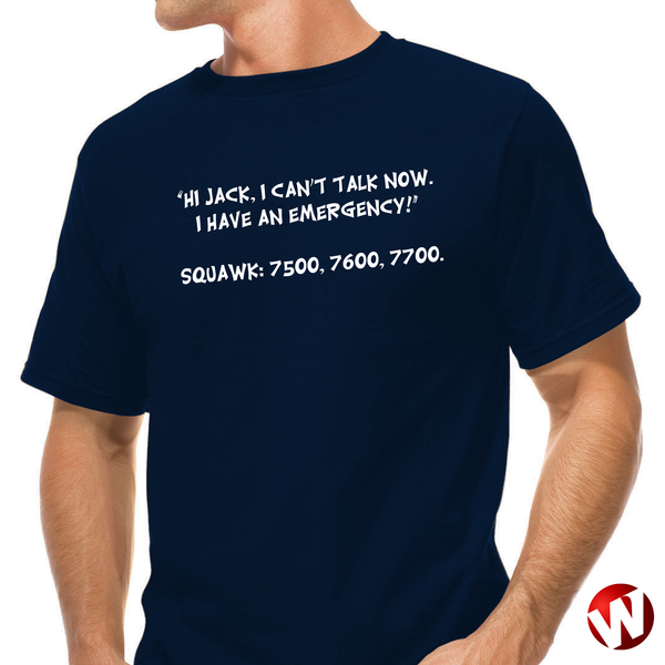 Hi Jack, I can't talk now. I have an emergency! (white ink, navy t-shirt). Windtee aviation t-shirts and custom graphics.