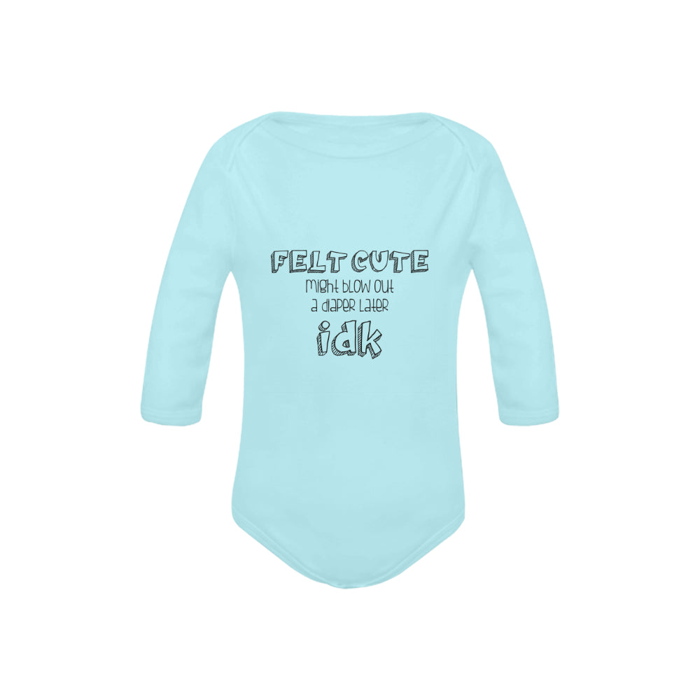 Felt Cute, Might Blow Out a Diaper Later idk Onesie by Toddler Inc