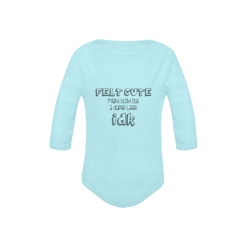 Image of Felt Cute, Might Blow Out a Diaper Later idk Onesie by Toddler Inc