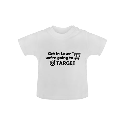 Get in Loser, we're going to Target Baby Tee by Toddler Inc