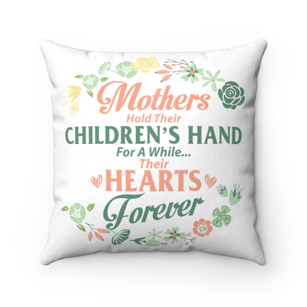 Mothers Hold Children's Hearts Forever Pillow