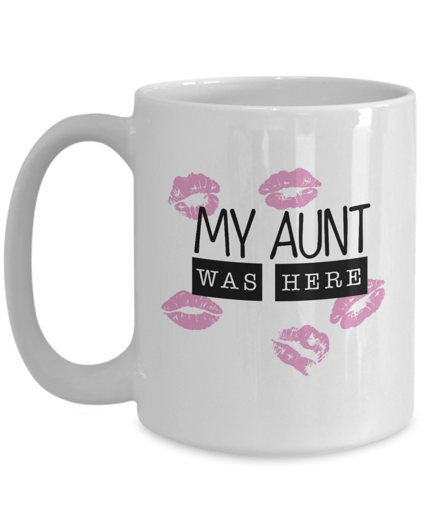 My Aunt Was Here Mug by Toddler Inc