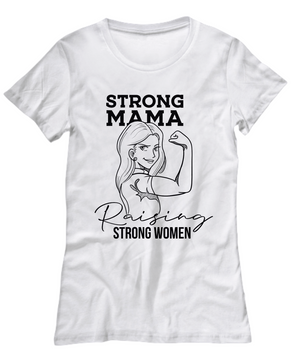 Strong Mama Raising Strong Women T-Shirt