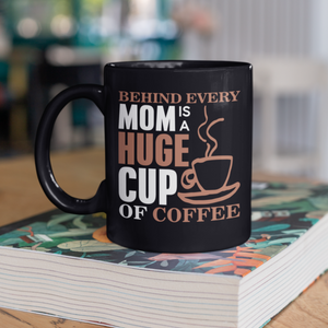 Behind Every Mom Is A Huge Cup of Coffee Mug