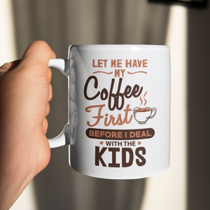 Let Me Have My Coffee First Mug